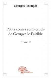 Petits contes semi-cruels de Georges le Paisible - Tome 2