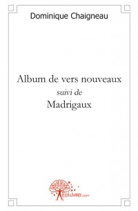 Album de vers nouveaux suivi de Madrigaux