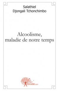 Alcoolisme, maladie de notre temps