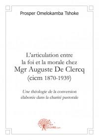 L'articulation entre la foi et la morale chez Mgr Auguste de Clercq, cicm (1870-1939)