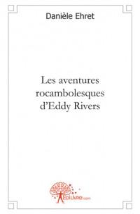 Les aventures rocambolesques d'Eddy Rivers