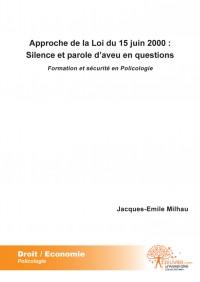Approche de la Loi du 15 juin 2000 : silence et parole d'aveu en questions