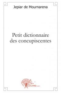 Petit dictionnaire des concupiscentes