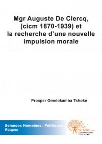 Mgr Auguste De Clercq, (cicm 1870-1939) et la recherche d'une nouvelle impulsion morale