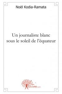 Un journaliste blanc sous le soleil de l'