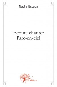Ecoute chanter l'arc-en-ciel