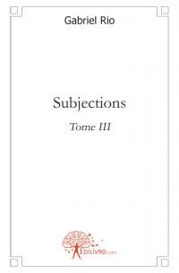 Subjections - Tome III