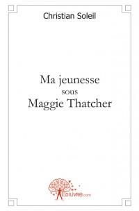 Ma jeunesse sous Maggie Thatcher