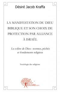 La manifestation du Dieu Biblique et Son choix de protection par alliance