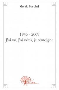 1945 - 2009  J'ai vu, j'ai v