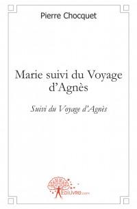 Marie suivi du Voyage d'Agn