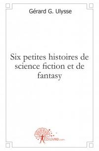 Six petites histoires de science fiction et de fantasy