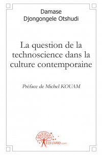 La question de la technoscience dans la culture contemporaine