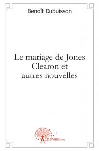 Le mariage de Jones Clearon et autres nouvelles