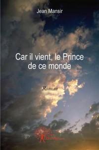 Car il vient, le prince de ce monde