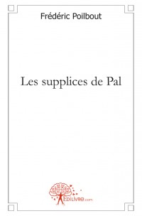 Les supplices de Pal