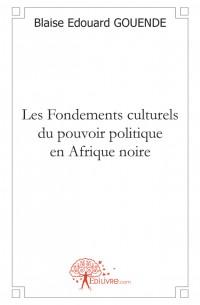 Les Fondements culturels du pouvoir politique en Afrique noire