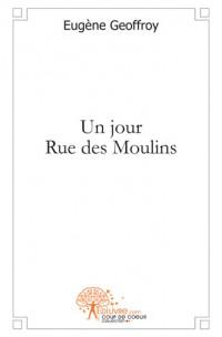 Un jour Rue des Moulins