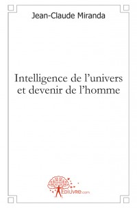 Intelligence de l'univers et devenir de l'homme