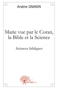 Marie vue par le Coran, la Bible et la science
