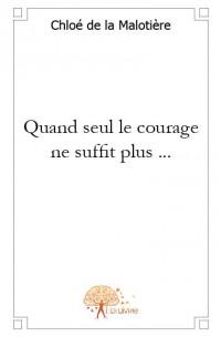 Quand seul le courage ne suffit plus ...
