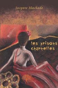 Les prisons charnelles