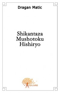 Shikantaza - Mushotoku - Hishiryo