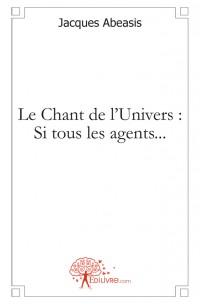 Le Chant de l'Univers : Si tous les agents...