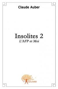 Insolites, tome 2, l'AFP et moi