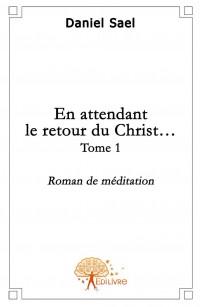 En attendant le retour du Christ - Tome 1