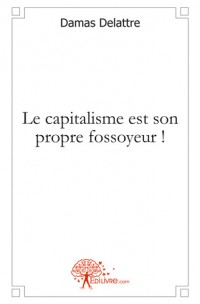 Le capitalisme est son propre fossoyeur !