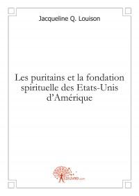 Les puritains et la fondation spirituelle des Etats-Unis