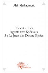 Robert et Léa Agents très Spéciaux 3 : Le Jour des Douze Épées