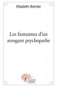 Les fantasmes d'un arrogant psychopathe