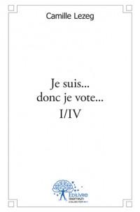 Je suis... donc je vote... I/IV