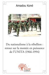 Du nationalisme à la rébellion : retour sur la montée en puissance de l'UNITA (1966-1994)