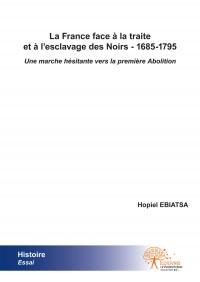 La France face à la traite et à l'esclavage des Noirs - 1685-1795