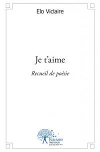 Je t'aime - recueil de poésie