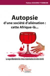 Autopsie d'une société d'aliénation : cette Afrique-là