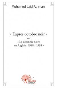 « L'après octobre noir » ou « La décennie noire en Algérie : 1988 / 1998 »
