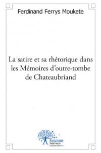 La satire et sa rhétorique dans les Mémoires d'outre-tombe de Chateaubriand