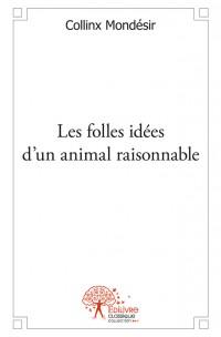 Les folles idées d'un animal raisonnable