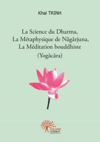 La Science du Dharma, La Métaphysique de Nâgârjuna, La Méditation bouddhiste (Yogâcâra)