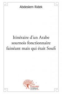 Itinéraire d'un Arabe sournois fonctionnaire fainéant mais qui était Soufi
