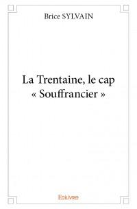 La Trentaine, le cap « Souffrancier »