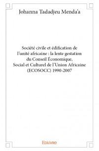 Société civile et édification de l'unité africaine : la lente gestation du Conseil Économique, Social et Culturel de l'Union Africaine (ECOSOCC) 1990-2007