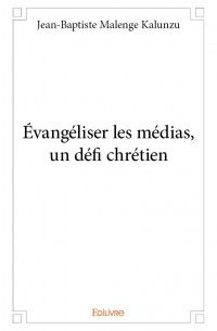 Évangéliser les médias, un défi chrétien
