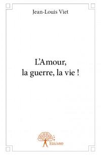 L'Amour, la guerre, la vie !