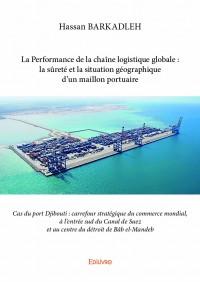 La Performance de la chaîne logistique globale : la sûreté et la situation géographique d'un maillon portuaire
