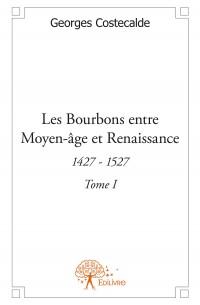 Les Bourbons entre Moyen-âge et Renaissance